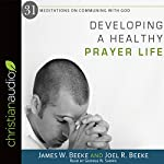Developing a Healthy Prayer Life | Joel R. Beeke,James W. Beeke