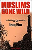 Muslims Gone Wild: A Soldiers Perspective on the Iraq War