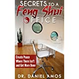 Feng Shui: Secrets To A Feng Shui Office: Create Peace Where There Isn't and Get More Done (feng shui office, reiki manual, reiki attunement, ayurveda ... guide, feng shui, interior design Book 1)