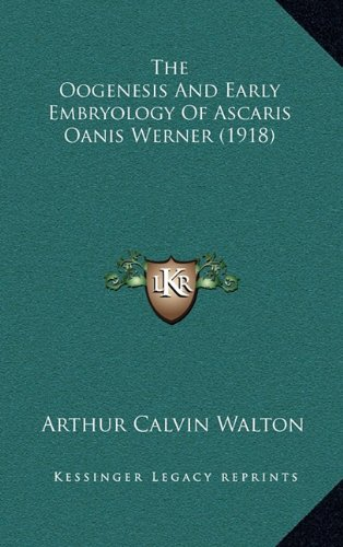 The Oogenesis and Early Embryology of Ascaris Oanis Werner (1918)