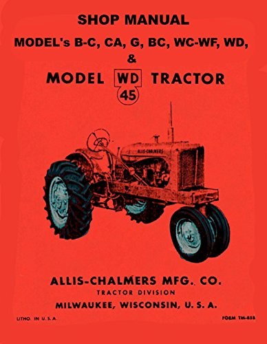 Allis Chalmers B, C, Ca, G, Rc, Wc, Wd, Wd45 GAS and Diesel Shop Manual coil bound (Coil Bound compare prices)