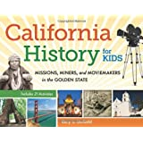 California History for Kids: Missions, Miners, and Moviemakers in the Golden State, Includes 21 Activities (For Kids series)