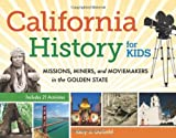 img - for California History for Kids: Missions, Miners, and Moviemakers in the Golden State, Includes 21 Activities (For Kids series) book / textbook / text book