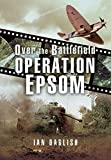 img - for Operation EPSOM - Over the Battlefield by Ian Daglish (2015-09-19) book / textbook / text book