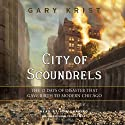 City of Scoundrels: The 12 Days of Disaster That Gave Birth to Modern Chicago (       UNABRIDGED) by Gary Krist Narrated by Rob Shapiro