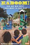 img - for KaBOOM!: How One Man Built a Movement to Save Play book / textbook / text book