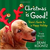 Christmas Is Good: Trixie's Guide to a Happy Holiday