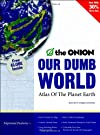 Our Dumb World: The Onion's Atlas of The Planet Earth, 73rd Edition