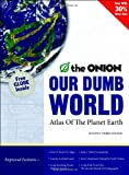 Our Dumb World: The Onions Atlas of the Planet Earth, 73rd Edition