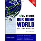 Our Dumb World: The Onion's Atlas of the Planet Earth, 73rd Edition ~ Scott Dikkers