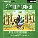 Oz Reimagined: New Tales from the Emerald City and Beyond | Douglas Cohen (editor),John Joseph Adams (editor),Orson Scott Card,Jane Yolen,Seanan McGuire,Jonathan Maberry,Simon R. Green,Tad Williams