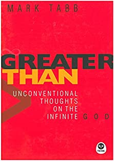 Greater Than, Unconventional Thoughts on the Infinite God