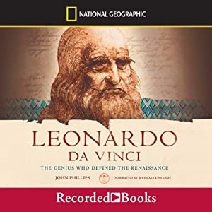 Leonardo Da Vinci: The Genius Who Defined the Renaissance | [John Phillips]