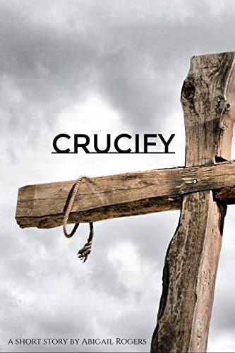 Crucify: A Short Story, by Abigail Rogers