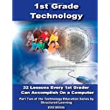 First Grade Technology: 32 Lessons Every First Grader Can Accomplish on a Computer ~ Structured Learning It...