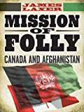 img - for Mission of Folly: Canada and Afghanistan book / textbook / text book