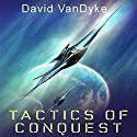 Tactics of Conquest: Stellar Conquest Series Book 3 Audiobook by David VanDyke Narrated by Artie Sievers