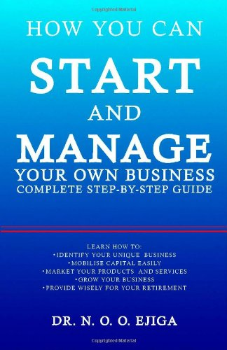 How You Can Start and Manage Your Own Business: Complete Step-by-Step Guide