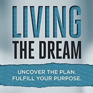 Living the Dream: Uncover the Plan. Fulfill Your Purpose. Audiobook