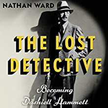 The Lost Detective: Becoming Dashiell Hammett (       UNABRIDGED) by Nathan Ward Narrated by Brian Holsopple