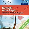 Reviens mon Ange... | Livre audio Auteur(s) : Jérôme-Arnaud Wagner Narrateur(s) : Anne-Sophie Nallino, Laurent Jacquet