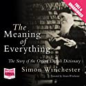 The Meaning of Everything (       UNABRIDGED) by Simon Winchester Narrated by Simon Winchester