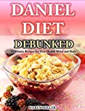Daniel Diet Debunked: 15-Minute Recipes for Your Health, Mind and Body