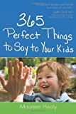 img - for 365 Perfect Things to Say to Your Kids book / textbook / text book