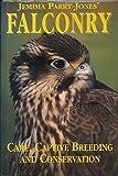 Jemima Parry-Jones' Falconry: Care, Captive Breeding and Conservation (0715301055) by Parry-Jones, Jemima