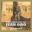 The Survival of Juan Oro (       UNABRIDGED) by Max Brand Narrated by Jeff Harding