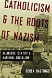img - for Catholicism and the Roots of Nazism: Religious Identity and National Socialism by Hastings, Derek (2011) Paperback book / textbook / text book