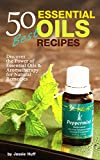 50 Best Essential Oils Recipes: Discover the Power of Essential Oils & Aromatherapy for Natural Remedies (Self Healthy Series Book 1)