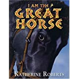 I am the Great Horseby Katherine Roberts