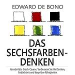Das Sechsfarben-Denken: Kreativitäts-Сrash-Сourse. Verbessern Sie Ihr Denken, Gedächtnis und kognitive Fähigkeiten (6 Thinking Hats)   Edward de Bono