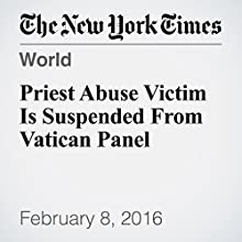 Priest Abuse Victim Is Suspended From Vatican Panel Other by Elisabetta Povoledo, Laurie Goodstein Narrated by Keith Sellon-Wright