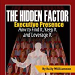 The Hidden Factor: Executive Presence | Sally Williamson
