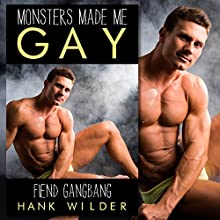 Monsters Made Me Gay: Fiend Gangbang | Livre audio Auteur(s) : Hank Wilder Narrateur(s) : Hank Wilder