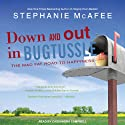 Down and Out in Bugtussle: The Mad Fat Road to Happiness (       UNABRIDGED) by Stephanie McAfee Narrated by Cassandra Campbell