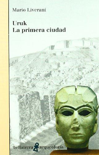 Uruk - La Primera Ciudad (Arqueologia (bellaterra))