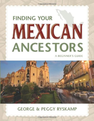 Finding Your Mexican Ancestors: A Beginner's Guide...