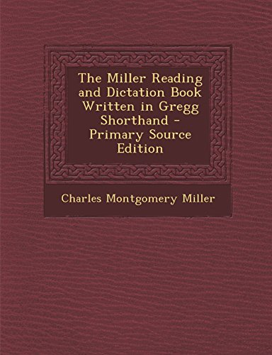 The Miller Reading and Dictation Book Written in Gregg Shorthand - Primary Source Edition