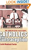 Catholics and Contraception: An American History (Cushwa Center Studies of Catholicism in Twentieth-Century America)