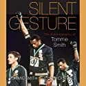 Silent Gesture: The Autobiography of Tommie Smith (Sporting) (       UNABRIDGED) by Tommie Smith, Delois Smith, David Steele Narrated by Derrick Hardin