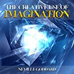 Creative Use of Imagination | Neville Goddard
