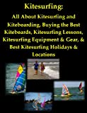 Kitesurfing: All About Kitesurfing and Kiteboarding, Buying the Best Kiteboards, Kitesurfing Lessons, Kitesurfing Equipment & Gear, & Best Kitesurfing Holidays & Locations