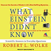 What Einstein Didn't Know: Scientific Answers to Everyday Questions | Robert L. Wolke