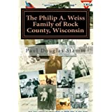 The Philip A. Weiss Family of Rock County, Wisconsin