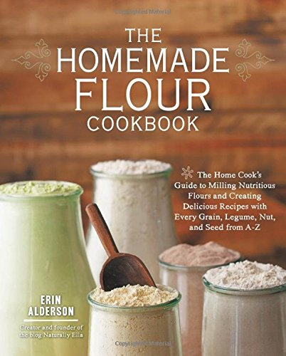 The Homemade Flour Cookbook: The Home Cook's Guide to Milling Nutritious Flours and Creating Delicious Recipes with Every Grain, Legume, Nut, and Seed from A-Z (From Wheat To Bread compare prices)