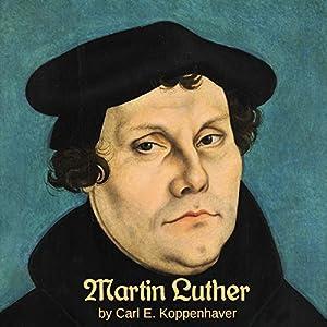 Martin Luther Hörbuch von Carl E. Koppenhaver Gesprochen von: Tom S. Weiss
