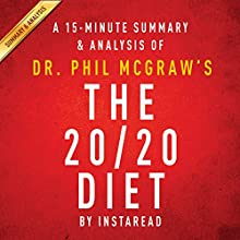 The 20/20 Diet by Dr. Phil McGraw- A15-Minute Summary & Analysis: Turn Your Weight Loss Vision into Reality (       UNABRIDGED) by Instaread Narrated by Jason P. Hilton